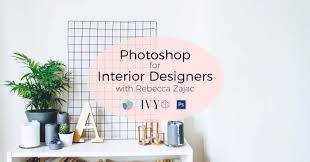 Interior Desinger by Webinar Photoshop For The Modern Interior Designer Ivy