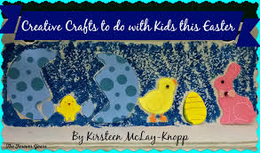 creative crafts to do with kids this easter by kirsteen mclay