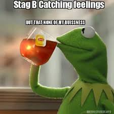 Catching Feelings Meme - meme creator stag b catching feelings but that none of my