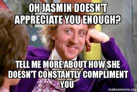 Jasmin Meme - oh jasmin doesn t appreciate you enough tell me more about how she