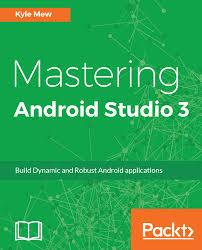 android studio ui design tutorial pdf mastering android studio 3 packt books