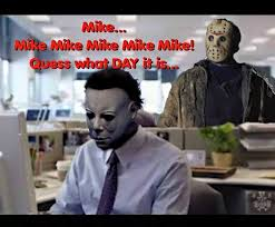 Friday The 13 Meme - if only halloween was on hump day this year that would be 10x