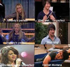 Hannah Montana Memes - nobodys perfect meme by salvadorwashere memedroid