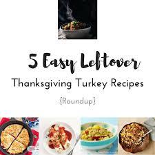 easy thanksgiving turkey recipes 5 easy leftover thanksgiving turkey recipes