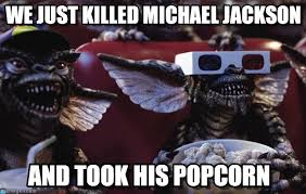 Michael Jackson Popcorn Meme - we just killed michael jackson gremlins malos meme on memegen