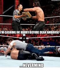 Dean Ambrose Memes - fm cashing in hurry before dean ambrose nevermind dean ambrose
