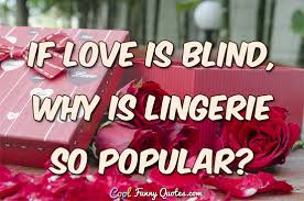 Quotes About Being Blinded By Love If Love Is Blind Why Is Lingerie So Popular