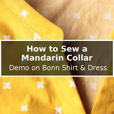 how to sew a mandarin collar u2013 demo with bonn shirt u0026 dress itch