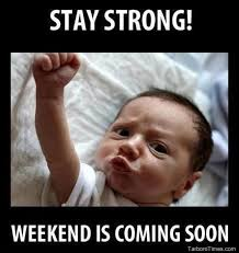 Almost Friday Meme - it s almost friday meme its friday meme stay strong weekend is