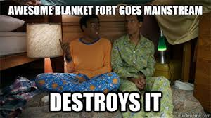 Blanket Fort Meme - awesome blanket fort goes mainstream destroys it misc quickmeme