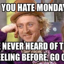 I Hate Mondays Meme - a meme of gene wilder as willy wonka and the chocolate factory
