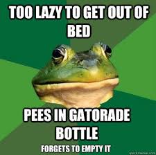 Get Out Of Bed Meme - cool get out of bed meme too lazy to out of bed pees in gatorade