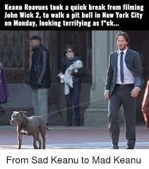 Sad Keanu Meme - keanu reavues took a quick break from filming john wick 2 to walk a