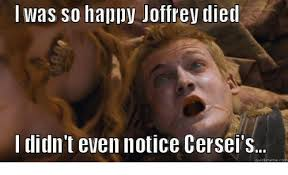 Dying Memes - was so halpv joffrey died didn t even notice cersei s quick meme c