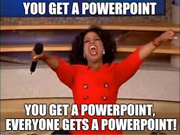 Powerpoint Meme - you get a powerpoint you get a powerpoint everyone gets a