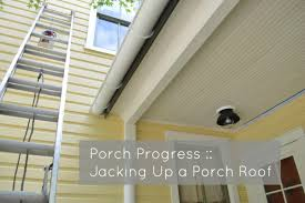 Covered Porch Ceiling Material by Jacking Up A Porch Roof Old House Porch Progress