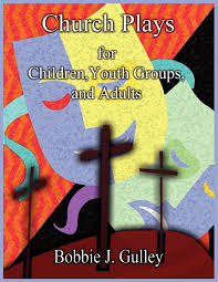 church plays for children youth and adults bobbie j gulley