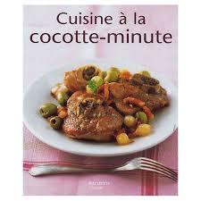 cuisiner à la cocotte minute cuisine à la cocotte minute de minouche pastier neuf occasion