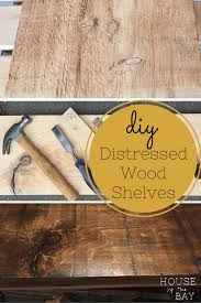 Distressed Wood Shelves by Diy Distressed Wood Shelves House By The Bay Design