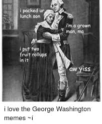 Washington Memes - i packed ur d lunch son i put two fruit rollups in im a grown man ma