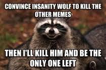 Meme Insanity Wolf - insanity wolf saves reddit meme guy