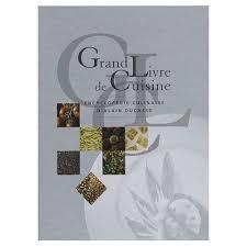 grand livre de cuisine d alain ducasse grand livre de cuisine d alain ducasse de alain ducasse format beau