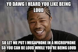 Loud Noises Meme - list of synonyms and antonyms of the word loud meme