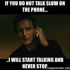 Talking On The Phone Meme - if you do not talk slow on the phone i will start talking and