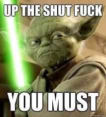 Fuckyou Meme - fuck you meme star wars google search shut the fuck up you must