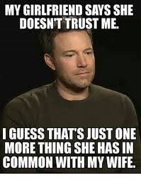 One More Thing Meme - my girlfriend says she doesn t trust me i guess that s just one more