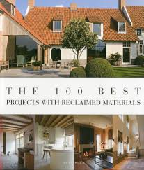 the 100 best projects with reclaimed materials wim pauwels