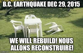 Nous Meme - we just had an earthquake on vancouver island imgflip