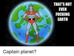 Captain Planet Meme - 25 best memes about captain planet captain planet memes