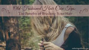 fashioned hair old fashioned hair care tips the benefits of brushing your hair