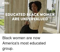 Educated Black Man Meme - 25 best memes about black women black women memes