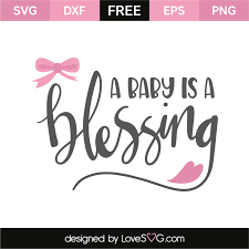 blessing baby a baby is a blessing lovesvg
