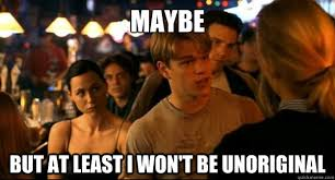 Good Will Hunting Meme - maybe but at least i won t be unoriginal good will hunting