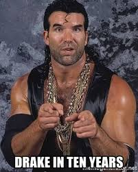 drake in ten years razor ramon bad guy meme generator