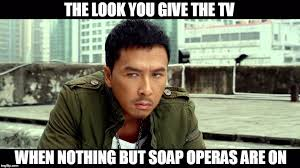 Tv Memes - image tagged in memes donnie yen tv funny funny memes soap opera