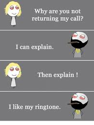 Meme Ringtones - why are you not returning my call i can explain then explain i like