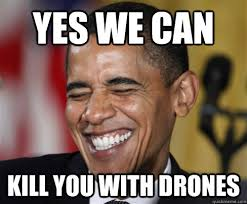 Yes We Can Meme - yes we can kill you with drones scumbag obama quickmeme