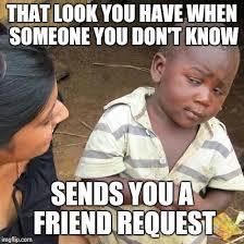 Friend Request Meme - third world skeptical kid meme imgflip