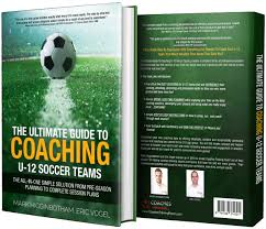 the ultimate guide to coaching u 12 soccer teams the all in one