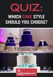Wedding Cake Quiz Quiz Which Quince Cake Style Is Yours Quinceanera