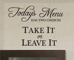 Wall Stickers For Kitchen by Christian Wall Stickers Quotes Today U0027s Menu Take It Or Leave It