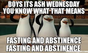 Fasting Meme - boys its ash wednesday you know what that means fasting and