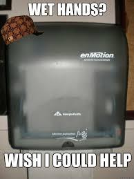 Towel Meme - scumbag automatic paper towel dispenser memes quickmeme