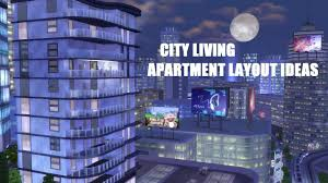 the sims 4 city living five ideas for apartment layouts youtube
