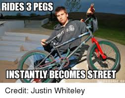 Bmx Meme - rides 3 pegs instantly becomesstreet er lie credit justin whiteley