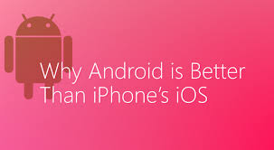 why androids are better than iphones 5 reasons why android is better than iphone s ios getting